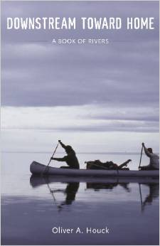 Oliver Houck's Downstream Toward Home is a beautifully written, engaging look at American rivers.